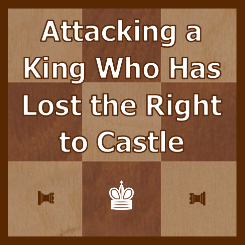 Video Lesson: Attacking a King Who Has Lost the Right to Castle