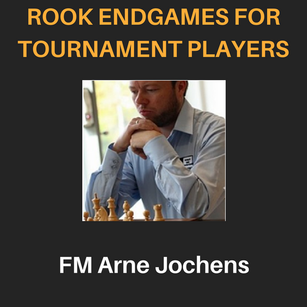 Chess 027: Rook Endgames for Tournament Players (Recorded Course Package)