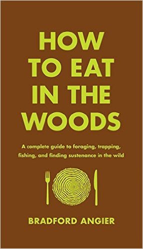 How to Eat in the Woods by Bradford Angier  | Bloomsbury Store