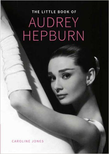 Little Book of Audrey Hepburn by Caroline Jones  | Bloomsbury Store