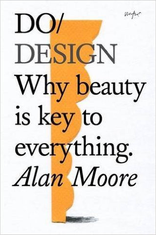 Do Design:  Why Beauty is Key to Everything by Alan Moore  | Bloomsbury Store