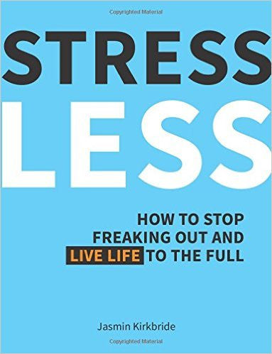 Stress Less:  How to Stop Freaking Out and Live Life to the Full by Jasmine Kirkbride  | Bloomsbury Store