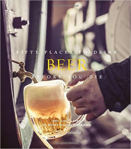 Fifty Places to Drink Beer Before You Die by Chris Santella  | Bloomsbury Store