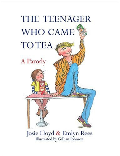 Teenager Who Came to Tea:  A Parody by Emlyn Rees  | Bloomsbury Store