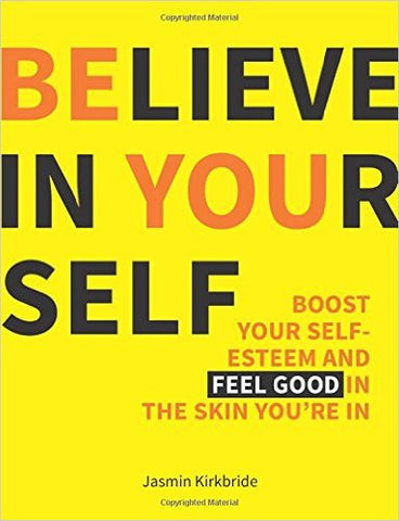 Believe In Yourself:  Boost Your Self Esteem and Feel Good in the Skin You're In by Jasmine Kirkbride  | Bloomsbury Store