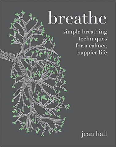 Breathe:  Simple Breathing Techniques for a Calmer, Happier Life by Jean Hall  | Bloomsbury Store