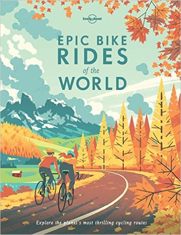 Epic Bike Rides of the World (Lonely Planet Epic Series)  | Bloomsbury Store