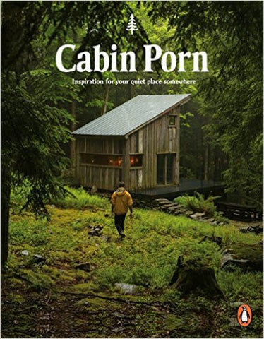 Cabin Porn: Inspiration For Your Quiet Place Somewhere by Zach Klein  | Bloomsbury Store