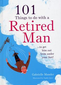 101 Things to do with a Retired Man | Mander, Gabrielle -  Bloomsbury Store