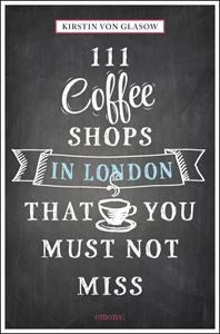 111 coffee shops in London that you must not miss | Von Glasow, Kirstin -  Bloomsbury Store