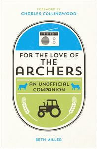 For the Love of the Archers | An Unofficial Companion -  Bloomsbury Store