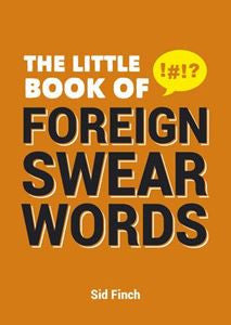 The Little Book of Foreign Swear Words | Finch, Sid  | Bloomsbury Store