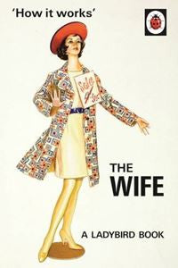 How It Works : The Wife | Hazeley, Jason & Morris, Joel -  Bloomsbury Store
