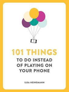 101 Things To Do Instead of Playing on Your Phone | Heinemann, Ilka -  Bloomsbury Store