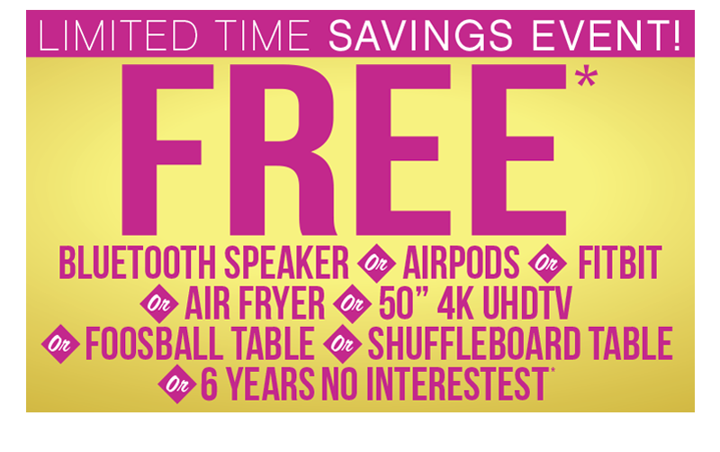 Free* Bluetooth Speaker or AirPods or FitBit or Air Fryer or 50 Inch 4k UHD TV or Foosball Table or Shuffleboard Table with minimum purchase... or No 6 Years No Interest