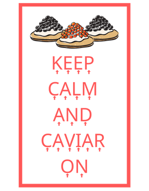 Keep Calm / Caviar On
