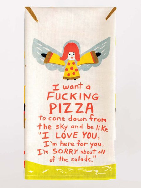 I Want A Fucking Pizza To Come Down Dish Towel