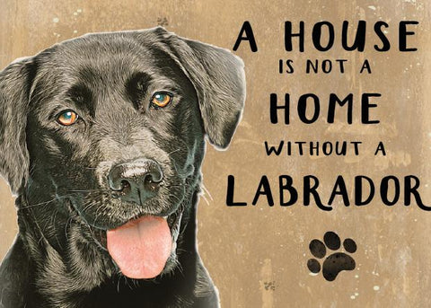 A House is not a Home without a Black Labrador Metal Sign