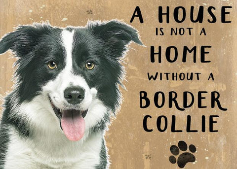 A House is not a Home without a Border Collie  Metal Sign