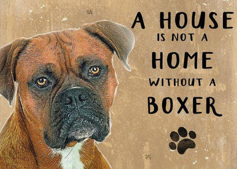A house is not a Home without a Boxer Metal Sign