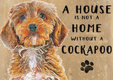 House is not a Home without a Cockapoo Metal Sign