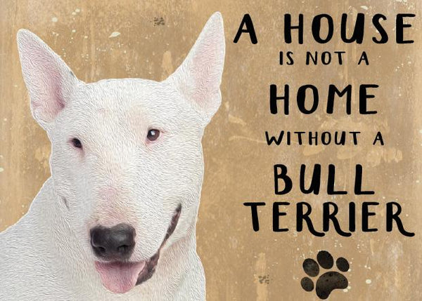 A House is not a Home without a Bull Terrier Metal Sign