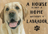 A House is not a Home without a Yellow Labrador Metal Sign