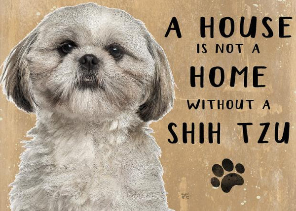A House is not a Home without a  Shih-Tzu Dog Metal Sign