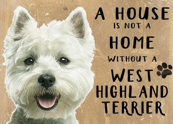 A House is not a Home without a West Highland Terrier Metal Sign