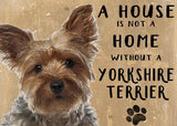A House is not a Home without a Yorkshire terrier Metal Sign