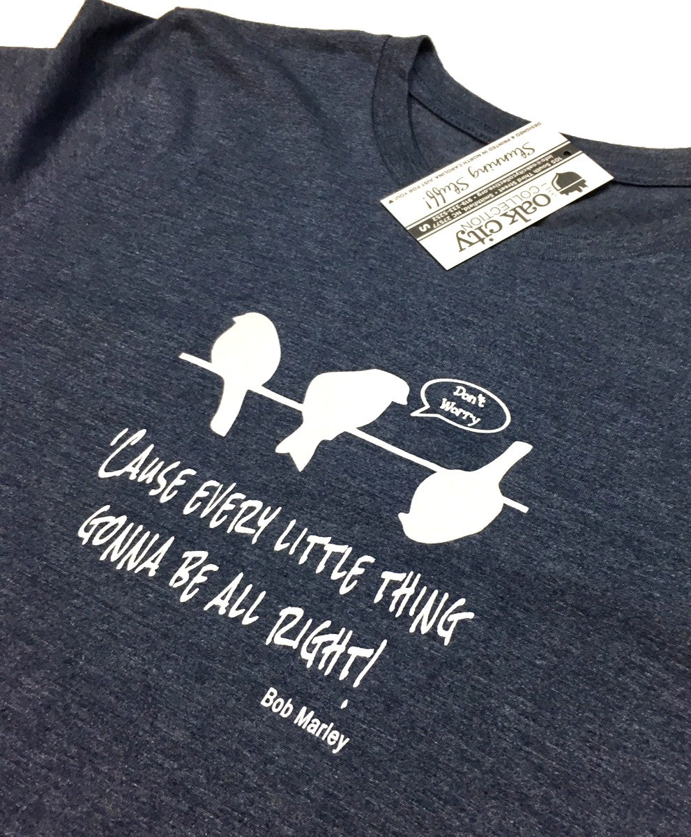 Every little thing is gonna be alright  - Three Little Birds T-shirt