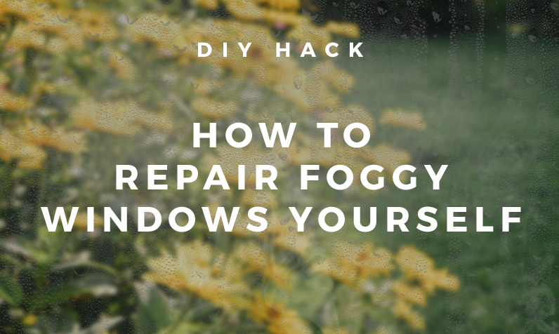 DIY HACK: How to repair foggy windows yourself