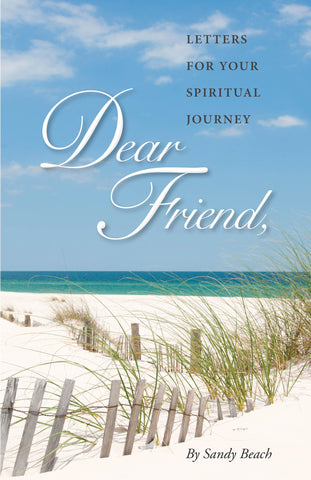 Dear Friend volume I - by Sandy Beach - Letters for Your Spiritual Journey