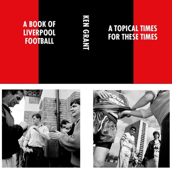 "A Book of Liverpool Football - Ken Grant's ""A Topical Times for these Times"""