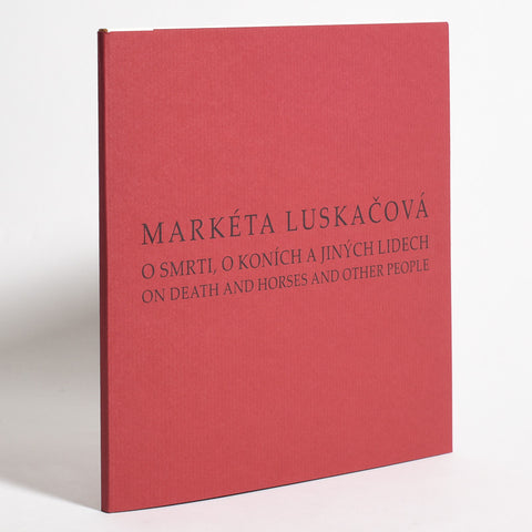 Markéta Luskačová - On Death And Horses And Other People (signed)