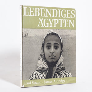 Paul Strand & James Aldridge - Lebendiges Agypten