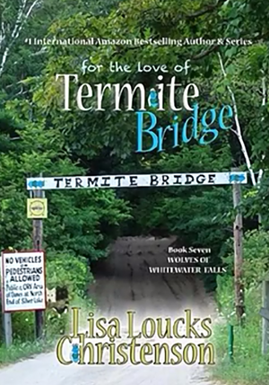For the Love of Termite Bridge, Book 7, WOLVES OF WHITEWATER FALLS