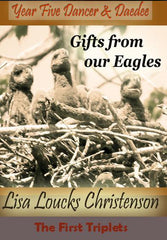 2009, Year Five Dancer & Daedee: Gifts from our Eagles
