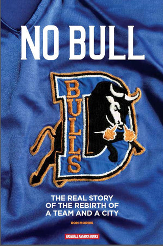 No Bull: The Real Story of the Durham Bulls and the Rebirth of a Team and a City