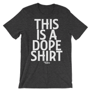 This Is a Dope Shirt Unisex Crew T-shirt - Devious Elements Apparel