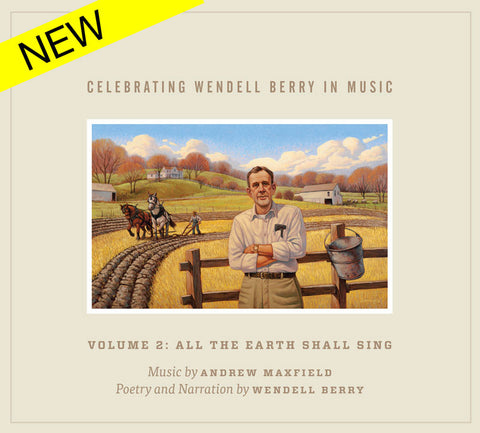 Celebrating Wendell Berry in Music - VOLUME 2: All The Earth Shall Sing