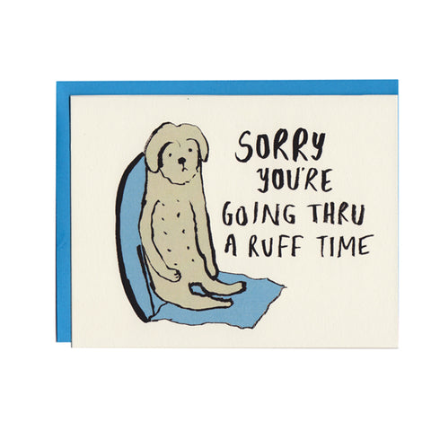 Sorry You're going thru a Ruff time Greeting Card