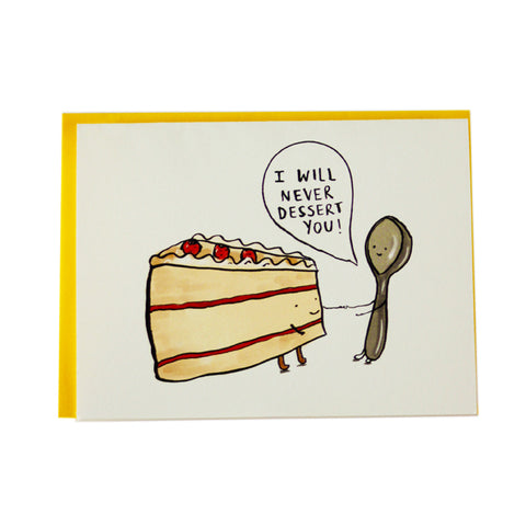 I Will Never Dessert You Greeting Card