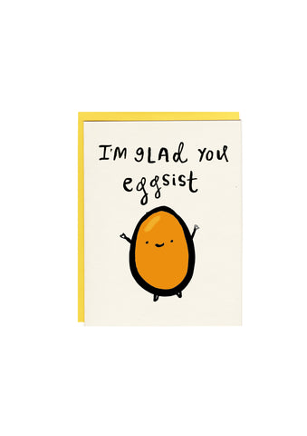 I'm glad you Eggsist Greeting Card