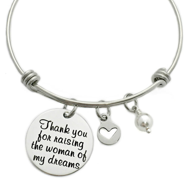 THANK YOU FOR RAISING THE WOMAN OF MY DREAMS BANGLE BRACELET