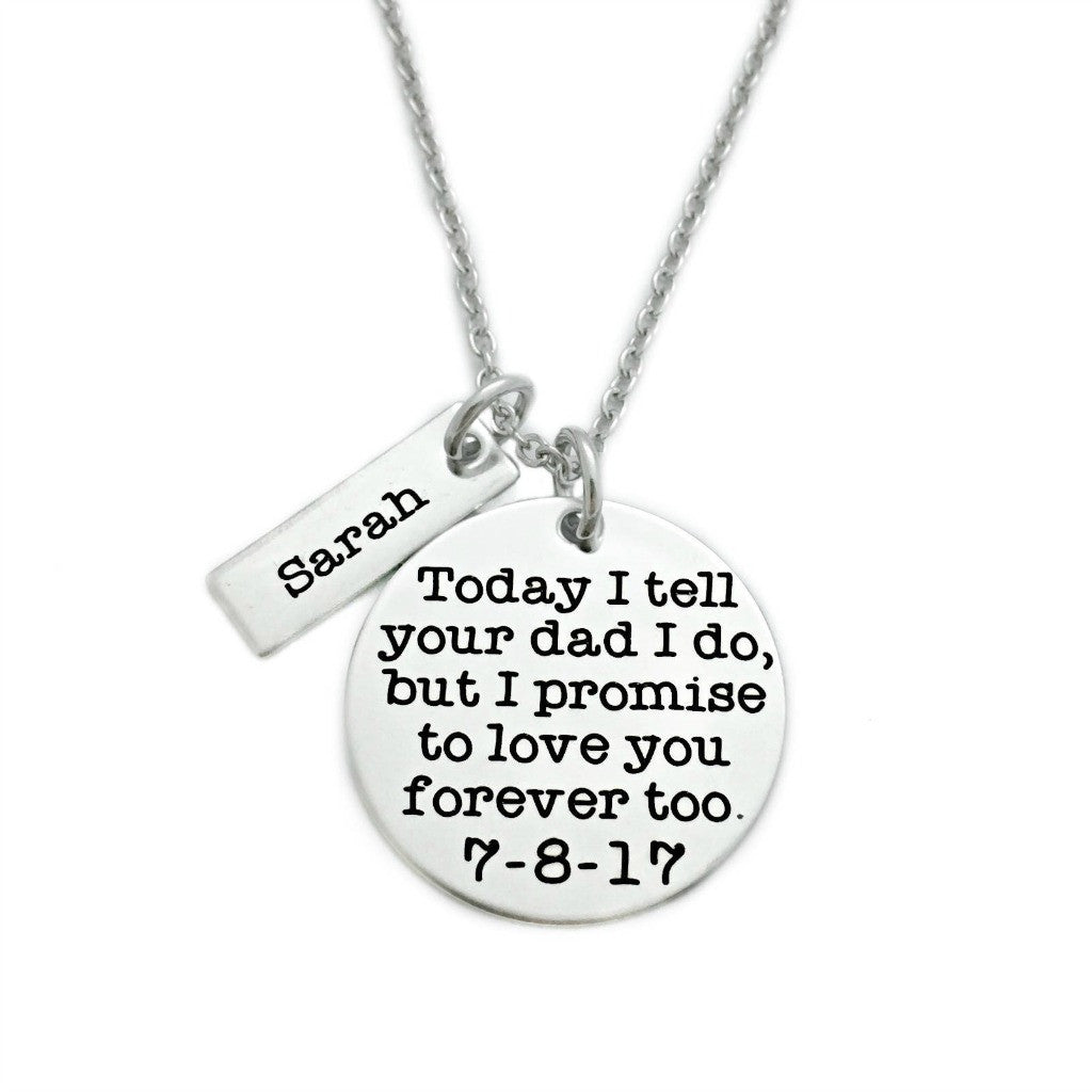 TODAY I TELL YOUR DAD/MOM I DO BUT I PROMISE TO LOVE YOU FOREVER TOO NECKLACE