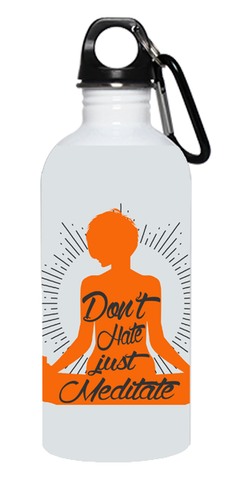 """Don't Hate Just Meditate"" Stainless Steel Water Bottle"