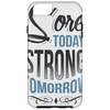 "Image of ""Sore Today Strong Tomorrow"" IPHONE 5/6 & SAMSUNG GALAXY 4/5/6/6 EDGE/7 PHONE CASE"