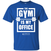 "Image of ""The Gym Is My Office"" Men's tees & Tanks"