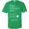 "Image of ""When Nothing Goes Right Go Lift"" Men's Tees & Tanks"
